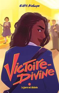 Victoire-Divine. Volume 2, La guerre est déclarée