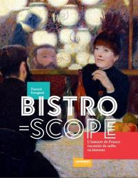 Bistroscope : l'histoire de France racontée de cafés en bistrots