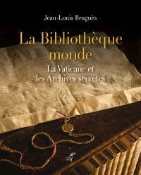 La bibliothèque monde : la Vaticane et les archives secrètes