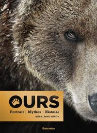 Ours : portrait, mythes, histoire