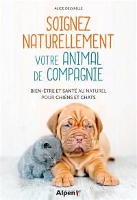 Soignez naturellement votre animal de compagnie : bien-être et santé au naturel pour chiens et chats