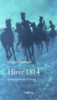 Hiver 1814 : campagne de France : récit