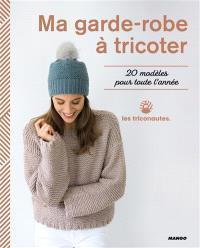 Ma garde-robe à tricoter : 20 modèles pour toute l'année