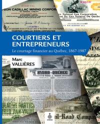 Courtiers et entrepreneurs  : le courtage financier au Québec, 1867-1987