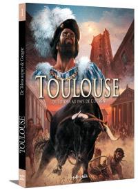 Toulouse en BD. Volume 1, De Tolosa au pays de Cocagne : du IIIe siècle av. J.-C. à 1561