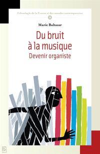 Du bruit à la musique : devenir organiste
