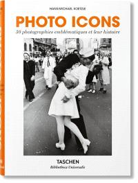 Photo icons : 50 photographies emblématiques et leur histoire