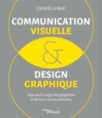 Communication visuelle & design graphique : manuel à l'usage des graphistes et de leurs commanditaires