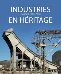 Industries en héritage : Auvergne-Rhône-Alpes