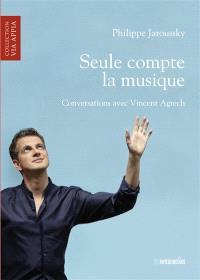 Seule compte la musique : conversations avec Vincent Agrech