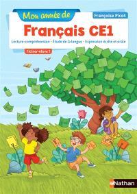 Mon année de français CE1 : lecture-compréhension, étude de la langue, expression écrite et orale : fichier élève. Volume 1