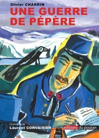 Une guerre de pépère : d'après le carnet de guerre de Pierre Cottinet