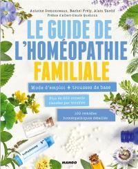 Le guide de l'homéopathie familiale : mode d'emploi + trousses de base
