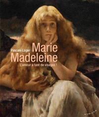 Marie Madeleine, l'amour a tant de visages !