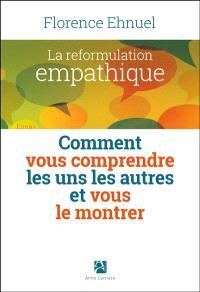 La reformulation empathique : comment vous comprendre les uns les autres et vous le montrer