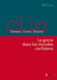 Clio : femmes, genre, histoire. n° 50, Le genre dans les mondes caribéens