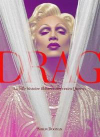 Drag : la folle histoire illustrée des vraies queens