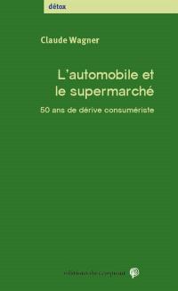 L'automobile et le supermarché : 50 ans de dérive consumériste