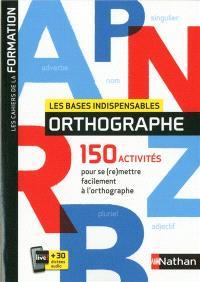 Orthographe : les bases indispensables : 150 activités pour se (re)mettre facilement à l'orthographe
