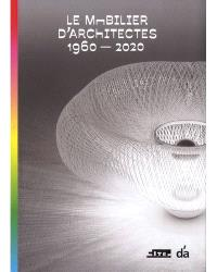 D'A : d'architectures, Le mobilier d'architectes : 1960-2020 : exposition, Paris, Cité de l'architecture et du patrimoine, du 29 mai au 30 septembre 2019