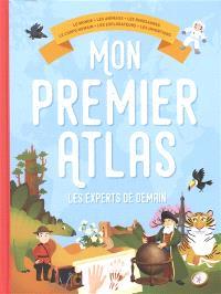 Mon premier atlas les experts de demain : le monde, les animaux, les dinosaures, le corps humain, les explorateurs, les inventions
