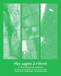 Pas sages à l'écrit. Volume 2, La tentation de l'ailleurs : des élèves de l'académie de Caen écrivent avec Frédéric Forte, Sophie Képès, Christophe Tostain