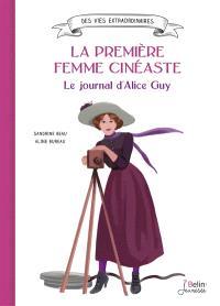 La première femme cinéaste : le journal d'Alice Guy