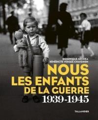 Nous les enfants de la guerre 1939-1945