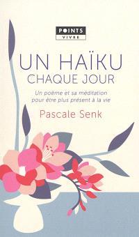 Un haïku chaque jour : un poème et sa méditation pour être plus présent à la vie