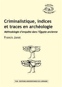 Criminalistique, indices et traces en archéologie : méthodologie d'enquête dans l'Egypte ancienne