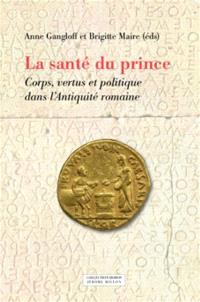 La santé du prince : corps, vertus et politique dans l'Antiquité romaine