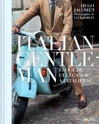 Italian gentleman : éloge de l'élégance à l'italienne