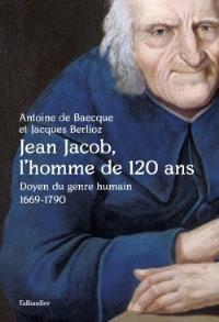 Jean Jacob, l'homme de 120 ans : doyen du genre humain, 1669-1790
