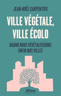 Ville végétale, ville écolo : quand nous végétaliserons enfin nos villes