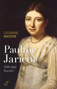 Pauline Jaricot : 1799-1862 : biographie