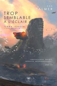 Terra ignota. Volume 1, Trop semblable à l'éclair