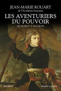 Les aventuriers du pouvoir : de Morny à Macron