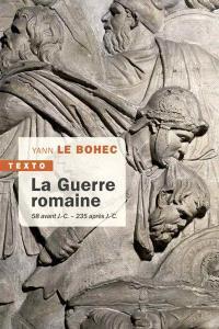 La guerre romaine : 58 avant J.-C.-235 après J.-C.