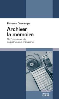 Archiver la mémoire : de l'histoire orale au patrimoine immatériel