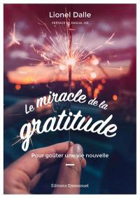 Le miracle de la gratitude : pour goûter une vie nouvelle