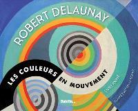 Robert Delaunay : les couleurs en mouvement : livre animé