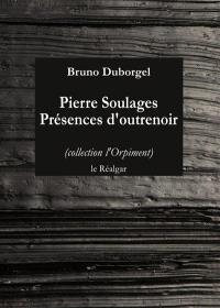 Pierre Soulages : présences d'outrenoir