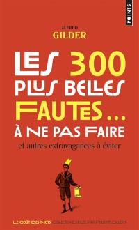 Les 300 plus belles fautes... à ne pas faire : et autres extravagances à éviter