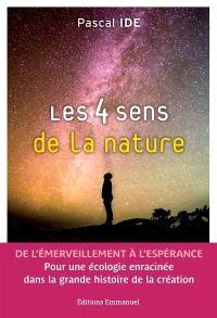 Les 4 sens de la nature : de l'émerveillement à l'espérance : pour une écologie enracinée dans la grande histoire de la création