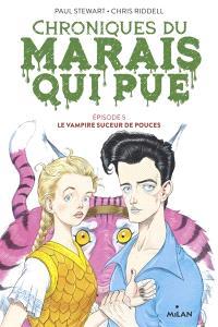 Chroniques du Marais qui pue. Volume 5, Le vampire suceur de pouces