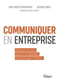 Communiquer en entreprise : retrouver du sens grâce à la sociologie, la psychologie, l'histoire...