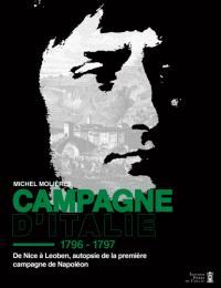 Campagne d'Italie : 1796-1797 : de Nice à Leoben, autopsie de la première campagne de Napoléon