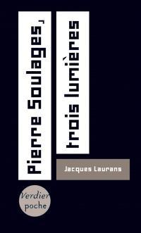 Pierre Soulages, trois lumières; Suivi de L'interprétation du noir; Suivi de Le calme après la tempête