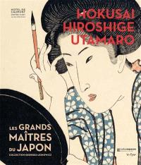 Hokusai, Hiroshige, Utamaro : les grands maîtres du Japon : collection Georges Leskowicz