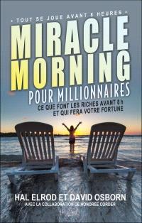 Miracle morning pour millionnaires  : ce que font les riches avant 8h et qui fera votre fortune